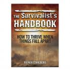 The Survivalist Handbook How To Thrive When Things Fall Apart